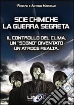 Scie chimiche: la guerra segreta. Il controllo del clima. Un «sogno» diventato un'atroce realtà libro