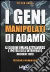 I geni manipolati di Adamo. Le origini umane attraverso l'ipotesi dell'intervento biogenetico libro