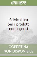 Selvicoltura per i prodotti non legnosi libro di Del Favero Roberto - Pividori Mario