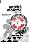 Le attività motorie per i senior. caratteristiche del senior. Evidenze scientifiche. Aspetti metodologici libro