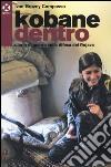 Kobane dentro. Diario di guerra sulla difesa del Rojava libro