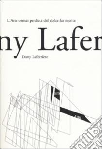 L'arte ormai perduta del dolce far niente libro di Laferrière Dany