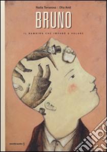 Bruno. Il bambino che imparò a volare libro di Terranova Nadia - Amit Ofra