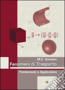 Fenomeni di trasporto. Fondamenti e applicazioni libro di Annesini M. Cristina
