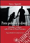 Prete pedofilo si diventa. Pedofilia e celibato nella Chiesa di papa Francesco libro