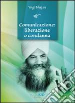 Comunicazione. Liberazione o condanna libro