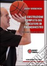 La costruzione completa del giocatore di pallacanestro libro