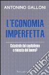 L'economia imperfetta. Catastrofe del capitalismo o rivincita del lavoro? libro