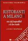 Ristoranti a Milano 2017. 100 chef imperdibili e le loro ricette libro