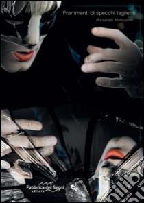 Frammenti di specchi taglienti libro di Minicucci Riccardo