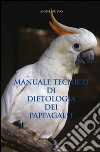 Manuale tecnico di dietologia dei pappagalli libro