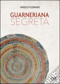 Guarneriana segreta libro di Floramo Angelo
