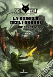 La giungla degli orrori. Lupo Solitario. Serie MagnaKai (8) libro di Dever Joe
