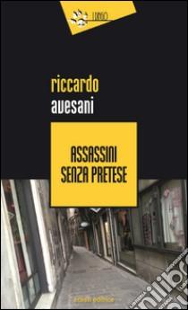 Assassini senza pretese libro di Avesani Riccardo