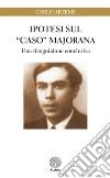 Ipotesi sul «caso» Majorana. Una ricognizione conclusiva libro
