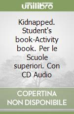 Kidnapped. Student's book-Activity book. Per le Scuole superiori. Con CD Audio libro