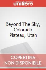 Beyond The Sky, Colorado Plateau, Utah poster di CHRISTOPHE CASSEGRAIN