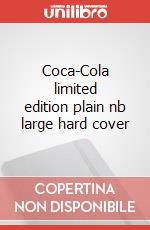 Coca-Cola limited edition plain nb large hard cover articolo per la scrittura