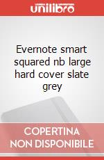 Evernote smart squared nb large hard cover slate grey articolo per la scrittura
