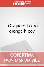 LG squared coral orange h cov articolo per la scrittura