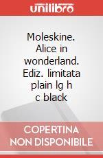 Moleskine. Alice in wonderland. Ediz. limitata plain lg h c black articolo per la scrittura