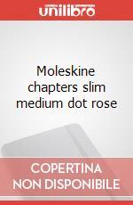 Moleskine chapters slim medium dot rose articolo per la scrittura