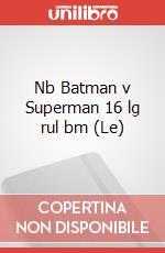Le Nb Batman v Superman 16 lg rul bm articolo per la scrittura