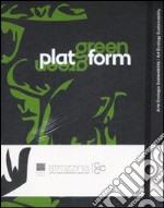 Green Platform. Arte, ecologia, sostenibilità-Art, ecology, sustainability. Catalogo della mostra (Firenze, 24 aprile-19 luglio 2009). Ediz. bilingue articolo per la scrittura