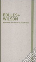 Inspiration and process in architecture. Bolles+Wilson. Ediz. illustrata art vari a