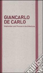 Inspiration and process in architecture. Giancarlo De Carlo. Ediz. illustrata articolo per la scrittura di Schubert M. (cur.); Serrazanetti F. (cur.)
