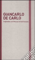 Inspiration and process in architecture. Giancarlo De Carlo. Ediz. illustrata art vari a