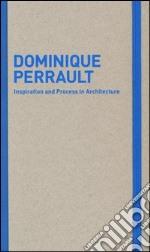 Inspiration and process in architecture. Dominique Perrault. Ediz. illustrata articolo per la scrittura di Schubert M. (cur.); Serrazanetti F. (cur.)