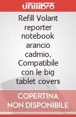 Refill Volant reporter notebook arancio cadmio. Compatibile con le big tablet covers articolo per la scrittura