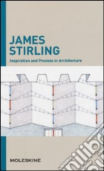 Inspiration and process in architecture. James Sterling. Ediz. illustrata articolo per la scrittura