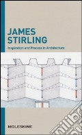 Inspiration and process in architecture. James Sterling. Ediz. illustrata art vari a