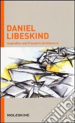 Inspiration and process in architecture. Daniel Libeskind. Ediz. illustrata articolo per la scrittura di Serrazanetti F. (cur.); Schubert M. (cur.)