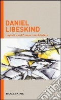 Inspiration and process in architecture. Daniel Libeskind. Ediz. illustrata art vari a