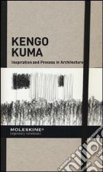 Inspiration and process in architecture. Kengo Kuma. Ediz. illustrata articolo per la scrittura di Serrazanetti F. (cur.); Schubert M. (cur.)