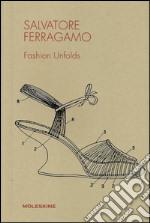 Salvatore Ferragamo. Fashion unfolds. Ediz. illustrata articolo per la scrittura di Morozzi Cristina