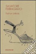 Salvatore Ferragamo. Fashion unfolds. Ediz. illustrata art vari a