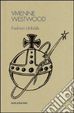 Vivienne Westwood. Fashion unfolds. Ediz. illustrata articolo per la scrittura di Guarnaccia Matteo; Pivetta G. (cur.)