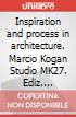 Inspiration and process in architecture. Marcio Kogan Studio MK27. Ediz. illustrata art vari a