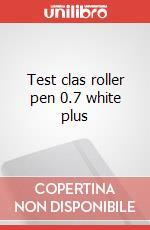Test clas roller pen 0.7 white plus articolo per la scrittura