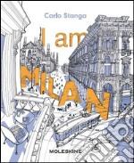 I am Milan. Ediz. illustrata articolo per la scrittura di Stanga Carlo