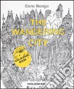 The wandering city. Ediz. illustrata articolo per la scrittura di Stanga Carlo