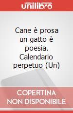 Cane è prosa un gatto è poesia. Calendario perpetuo(Un) articolo per la scrittura