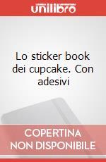 Lo sticker book dei cupcake. Con adesivi articolo per la scrittura