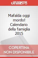 Mafalda oggi mordo! Calendario della famiglia 2015 articolo per la scrittura di Quino