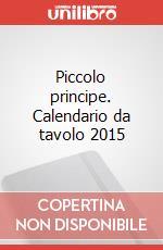Piccolo principe. Calendario da tavolo 2015 articolo per la scrittura di Saint-Exupéry Antoine de