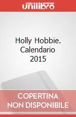 Holly Hobbie. Calendario 2015 articolo per la scrittura